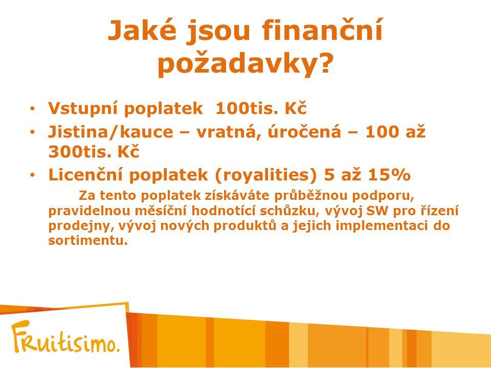 Jaké jsou finanční požadavky? Vstupní poplatek 100tis. Kč Jistina/kauce – vratná, úročená – 100 až 300tis. Kč Licenční poplatek (royalities) 5 až 15%