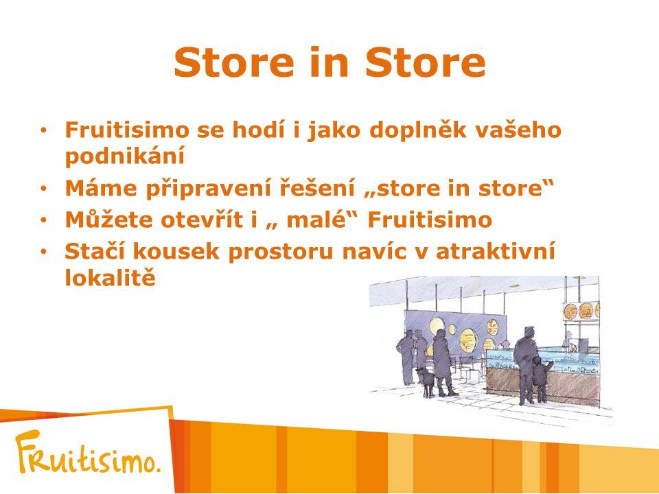 """Store in Store Fruitisimo se hodí i jako doplněk vašeho podnikání Máme připravení řešení """"store in store"""" Můžete otevřít i """" malé"""" Fruitisimo Stačí ko"""