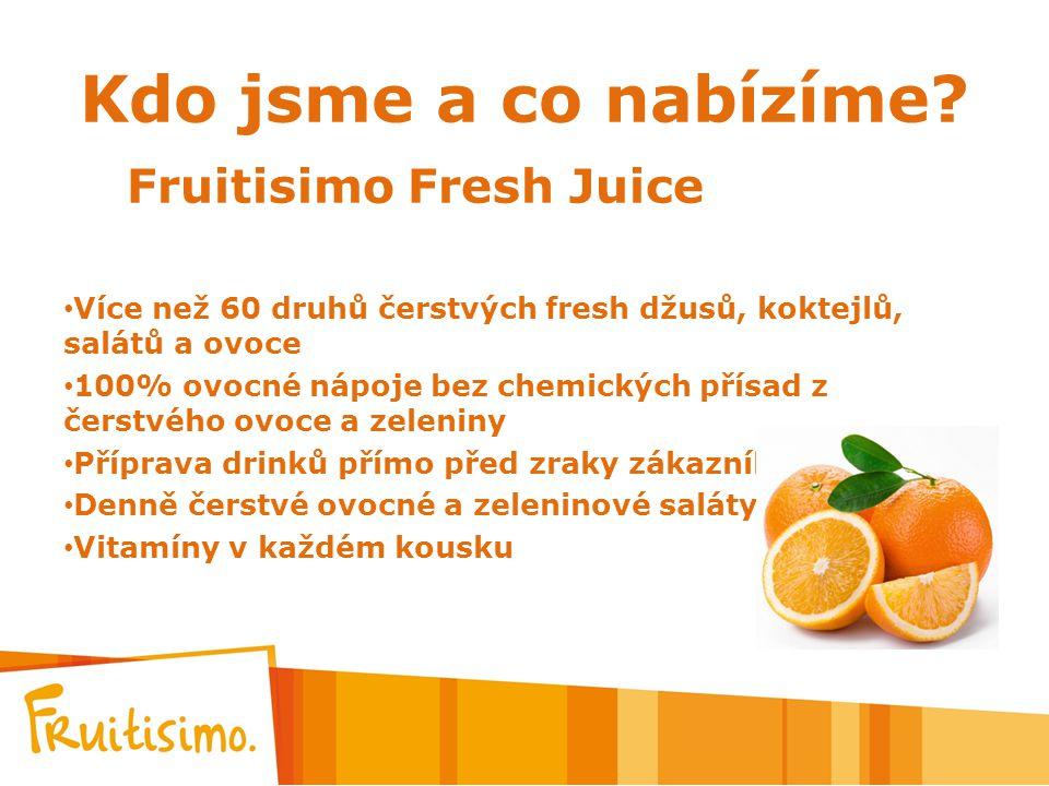 Kdo jsme a co nabízíme? Fruitisimo Fresh Juice Více než 60 druhů čerstvých fresh džusů, koktejlů, salátů a ovoce 100% ovocné nápoje bez chemických pří