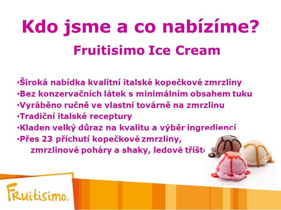 Kdo jsme a co nabízíme? Fruitisimo Ice Cream Široká nabídka kvalitní italské kopečkové zmrzliny Bez konzervačních látek s minimálním obsahem tuku Vyrá