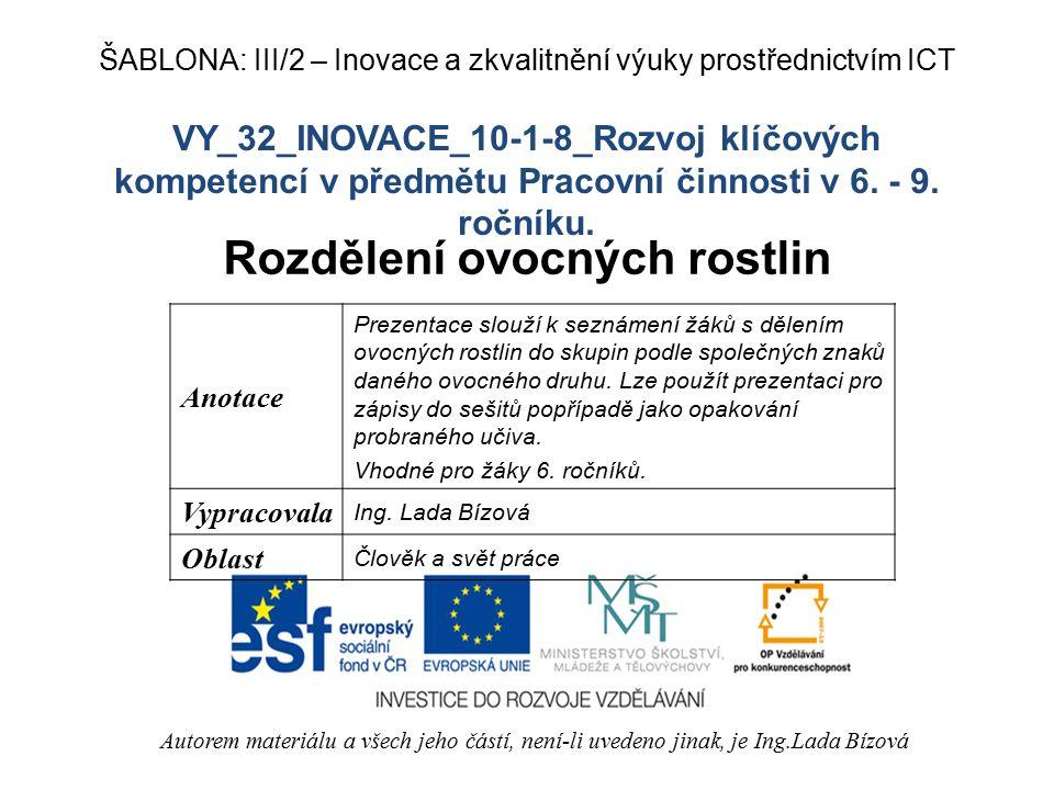 VY_32_INOVACE_10-1-8_Rozvoj klíčových kompetencí v předmětu Pracovní činnosti v 6. - 9. ročníku. Rozdělení ovocných rostlin Autorem materiálu a všech