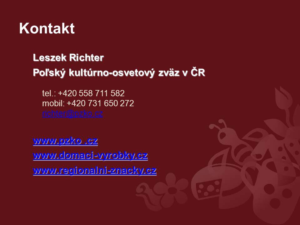 Kontakt Leszek Richter Poľský kultúrno-osvetový zväz v ČR tel.: +420 558 711 582 mobil: +420 731 650 272 richter@pzko.cz richter@pzko.cz www.pzko.cz www.pzko.cz www.domaci-vyrobky.cz www.regionalni-znacky.cz