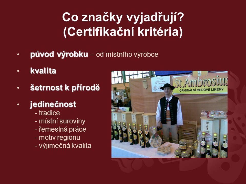 původ výrobku původ výrobku – od místního výrobce kvalita šetrnost k přírodě jedinečnost - tradice - místní suroviny - řemeslná práce - motiv regionu - výjimečná kvalita Co značky vyjadřují.