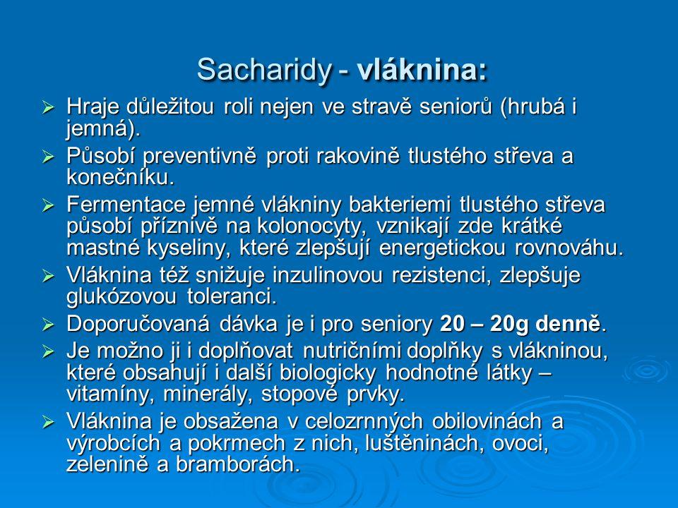 Sacharidy - vláknina:  Hraje důležitou roli nejen ve stravě seniorů (hrubá i jemná).  Působí preventivně proti rakovině tlustého střeva a konečníku.