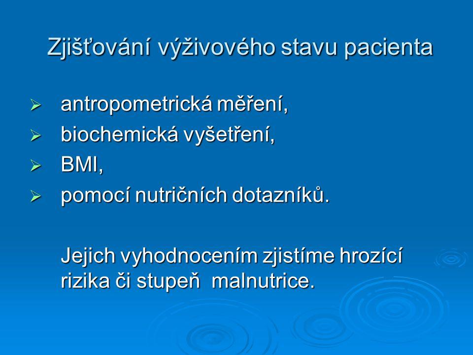 Zjišťování výživového stavu pacienta Zjišťování výživového stavu pacienta  antropometrická měření,  biochemická vyšetření,  BMI,  pomocí nutričních dotazníků.