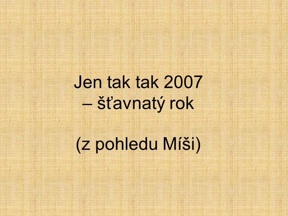 Jen tak tak 2007 – šťavnatý rok (z pohledu Míši)