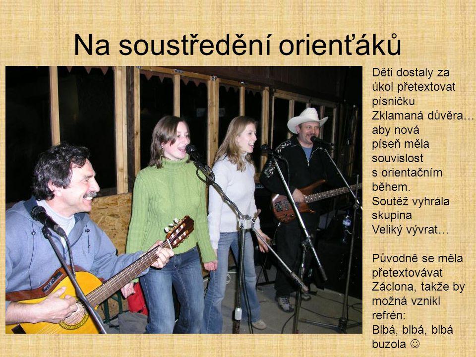 Na soustředění orienťáků Děti dostaly za úkol přetextovat písničku Zklamaná důvěra… aby nová píseň měla souvislost s orientačním během.