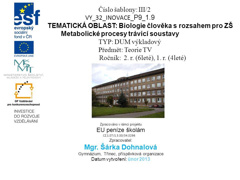 Číslo šablony: III/2 VY_32_INOVACE_ P9 _ 1.9 TEMATICKÁ OBLAST: Biologie člověka s rozsahem pro ZŠ Metabolické procesy trávicí soustavy TYP: DUM výkladový Předmět: Teorie TV Ročník: 2.