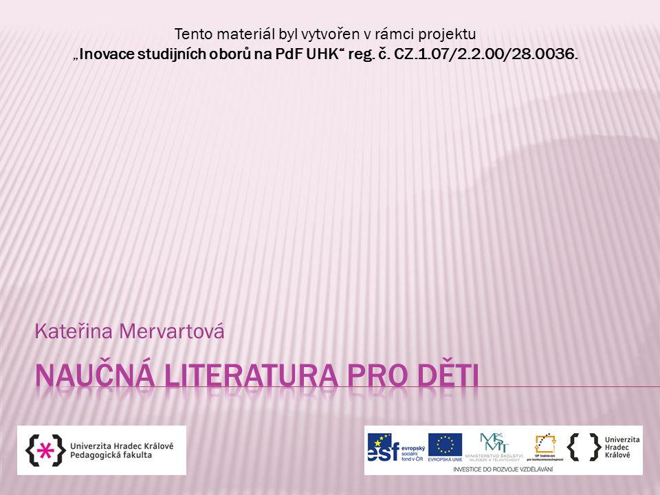 """Kateřina Mervartová Tento materiál byl vytvořen v rámci projektu """"Inovace studijních oborů na PdF UHK"""" reg. č. CZ.1.07/2.2.00/28.0036."""