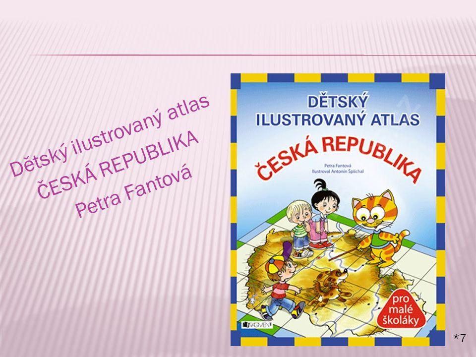 Dětský ilustrovaný atlas ČESKÁ REPUBLIKA Petra Fantová *7