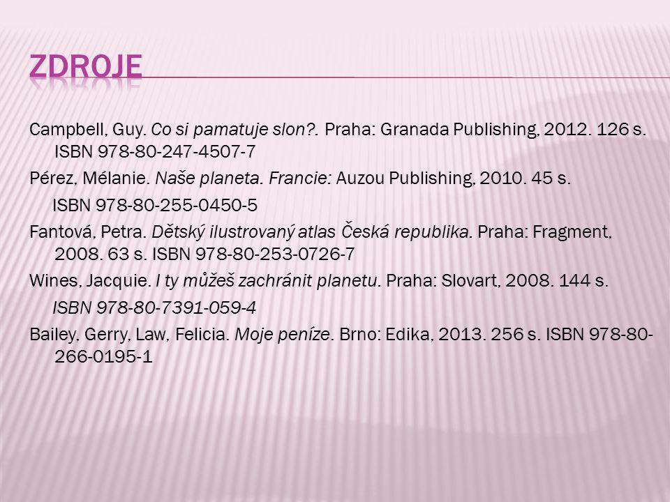 Campbell, Guy. Co si pamatuje slon?. Praha: Granada Publishing, 2012. 126 s. ISBN 978-80-247-4507-7 Pérez, Mélanie. Naše planeta. Francie: Auzou Publi