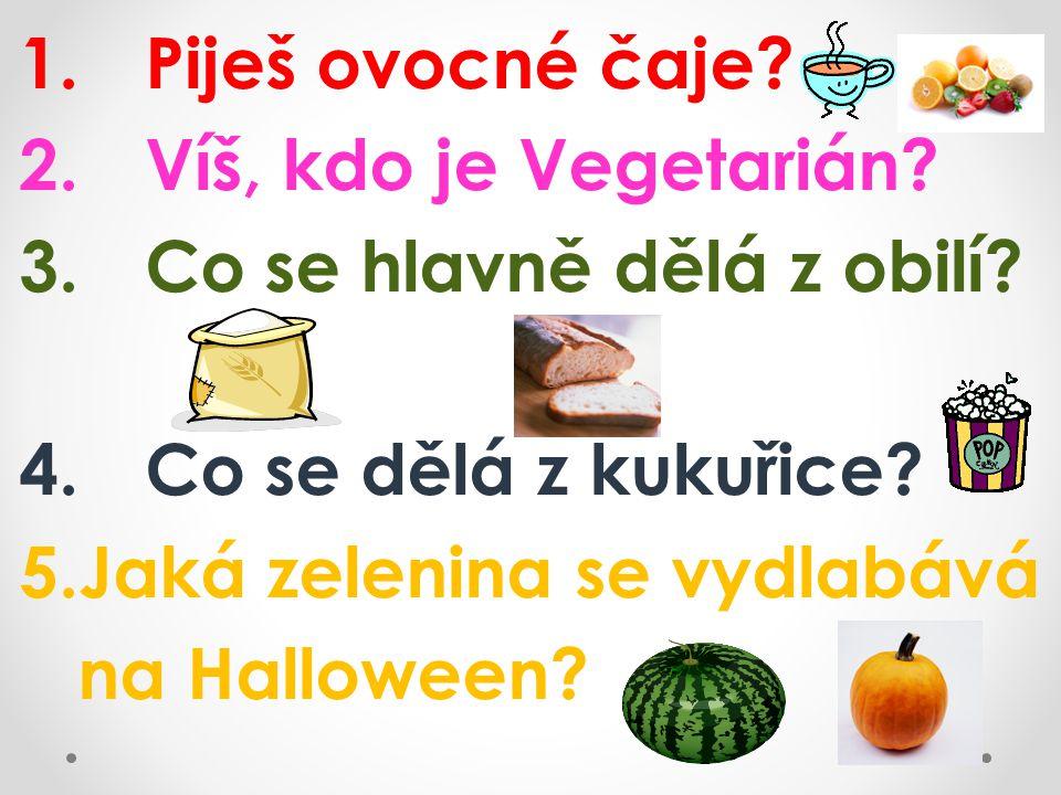 1. Piješ ovocné čaje. 2. Víš, kdo je Vegetarián.