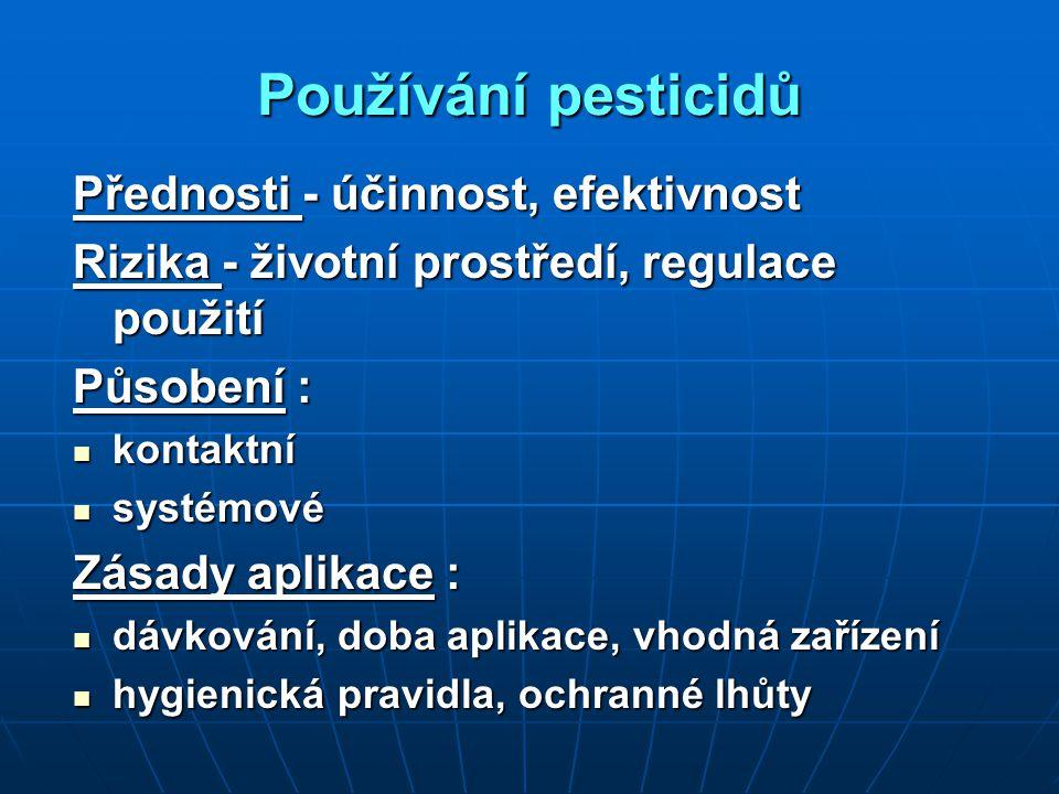 Používání pesticidů Přednosti - účinnost, efektivnost Rizika - životní prostředí, regulace použití Působení : kontaktní kontaktní systémové systémové