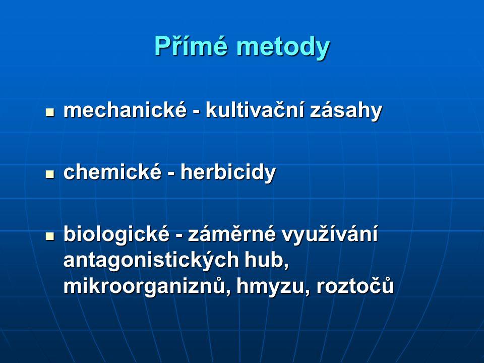 Přímé metody mechanické - kultivační zásahy mechanické - kultivační zásahy chemické - herbicidy chemické - herbicidy biologické - záměrné využívání antagonistických hub, mikroorganiznů, hmyzu, roztočů biologické - záměrné využívání antagonistických hub, mikroorganiznů, hmyzu, roztočů