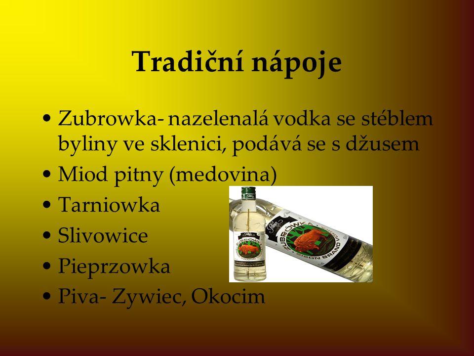 Tradiční nápoje Zubrowka- nazelenalá vodka se stéblem byliny ve sklenici, podává se s džusem Miod pitny (medovina) Tarniowka Slivowice Pieprzowka Piva