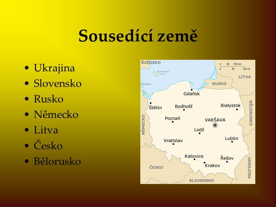 Sousedící země Ukrajina Slovensko Rusko Německo Litva Česko Bělorusko