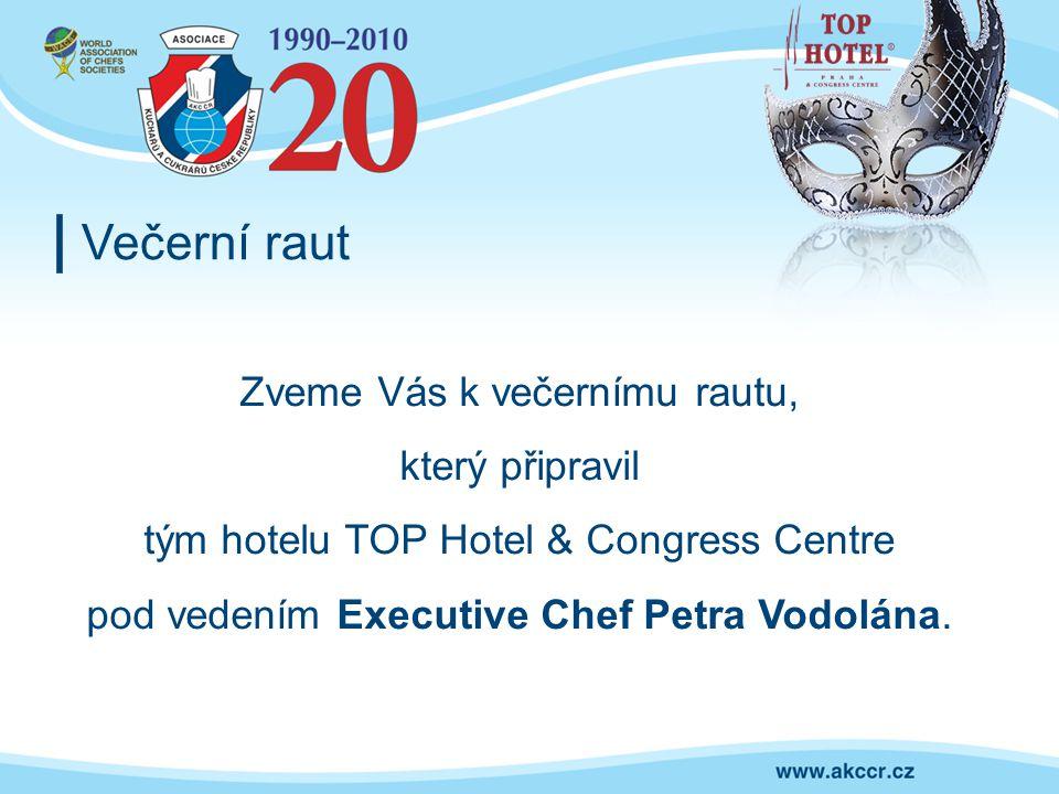Večerní raut Zveme Vás k večernímu rautu, který připravil tým hotelu TOP Hotel & Congress Centre pod vedením Executive Chef Petra Vodolána.