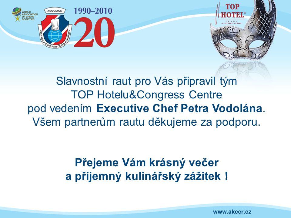 Slavnostní raut pro Vás připravil tým TOP Hotelu&Congress Centre pod vedením Executive Chef Petra Vodolána. Všem partnerům rautu děkujeme za podporu.