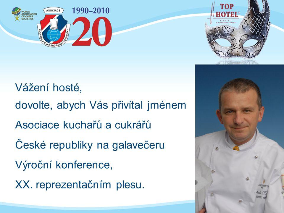 Vážení hosté, dovolte, abych Vás přivítal jménem Asociace kuchařů a cukrářů České republiky na galavečeru Výroční konference, XX. reprezentačním plesu