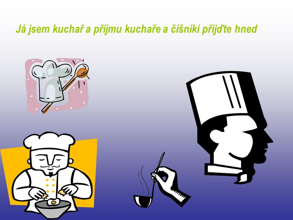 Já jsem kuchař a příjmu kuchaře a číšníki přijďte hned