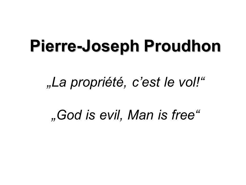 """Pierre-Joseph Proudhon """"La propriété, c'est le vol! """"God is evil, Man is free"""