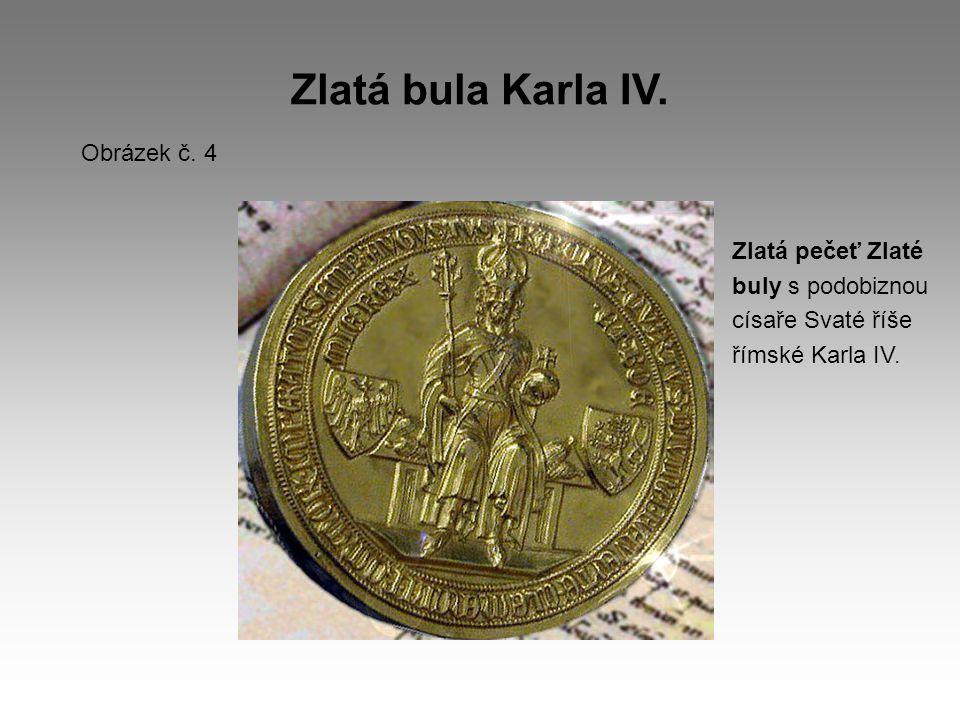 Zlatá bula Karla IV. Obrázek č. 4 Zlatá pečeť Zlaté buly s podobiznou císaře Svaté říše římské Karla IV.
