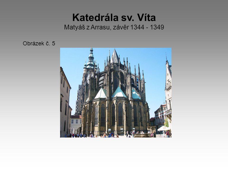 Katedrála sv. Víta Matyáš z Arrasu, závěr 1344 - 1349 Obrázek č. 5