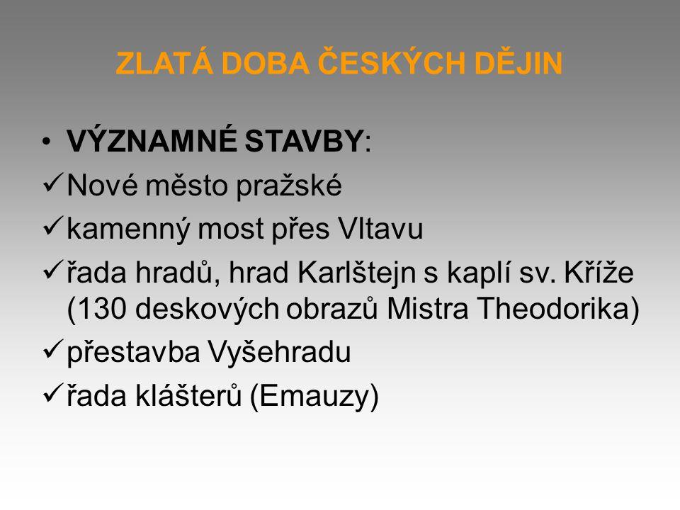 ZLATÁ DOBA ČESKÝCH DĚJIN VÝZNAMNÉ STAVBY: Nové město pražské kamenný most přes Vltavu řada hradů, hrad Karlštejn s kaplí sv.
