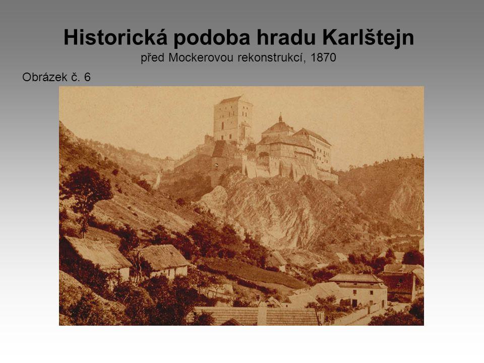 Historická podoba hradu Karlštejn před Mockerovou rekonstrukcí, 1870 Obrázek č. 6