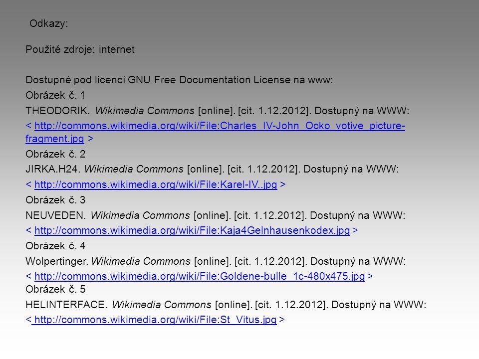 Odkazy: Použité zdroje: internet Dostupné pod licencí GNU Free Documentation License na www: Obrázek č. 1 THEODORIK. Wikimedia Commons [online]. [cit.
