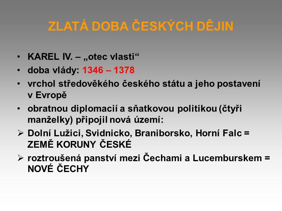 """ZLATÁ DOBA ČESKÝCH DĚJIN KAREL IV. – """"otec vlasti"""" doba vlády: 1346 – 1378 vrchol středověkého českého státu a jeho postavení v Evropě obratnou diplom"""