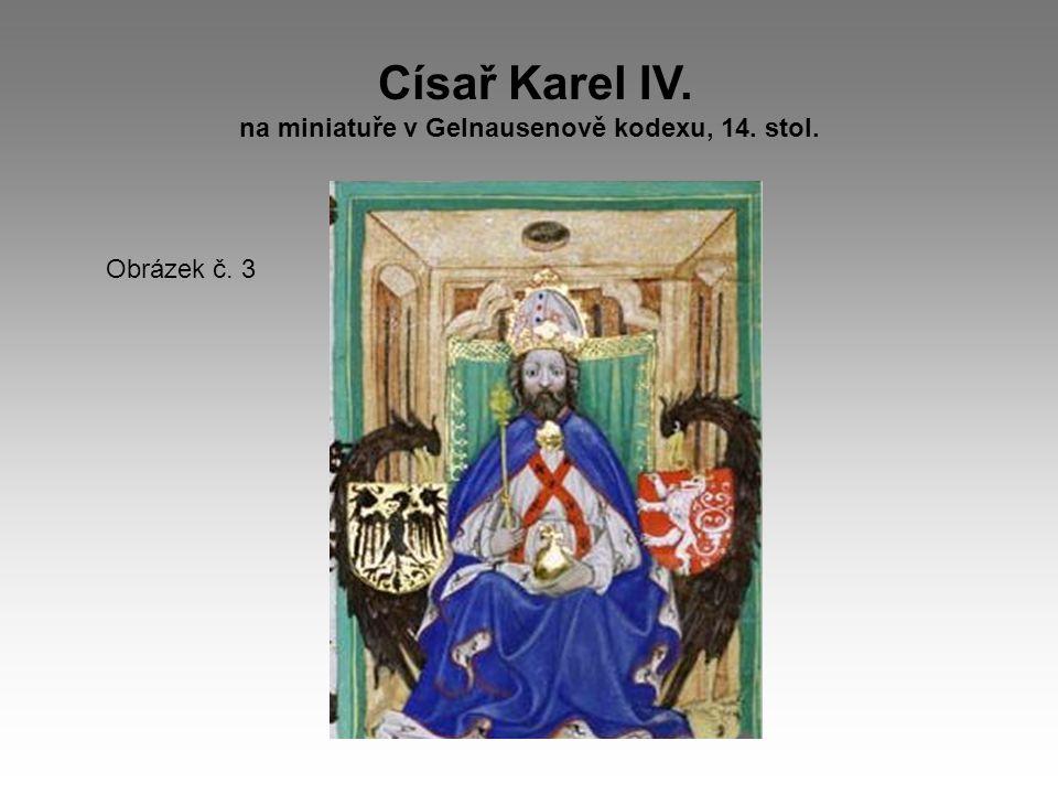 Císař Karel IV. na miniatuře v Gelnausenově kodexu, 14. stol. Obrázek č. 3