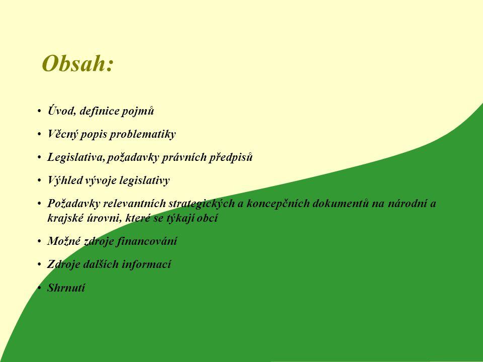 2 Obsah: Úvod, definice pojmů Věcný popis problematiky Legislativa, požadavky právních předpisů Výhled vývoje legislativy Požadavky relevantních strat