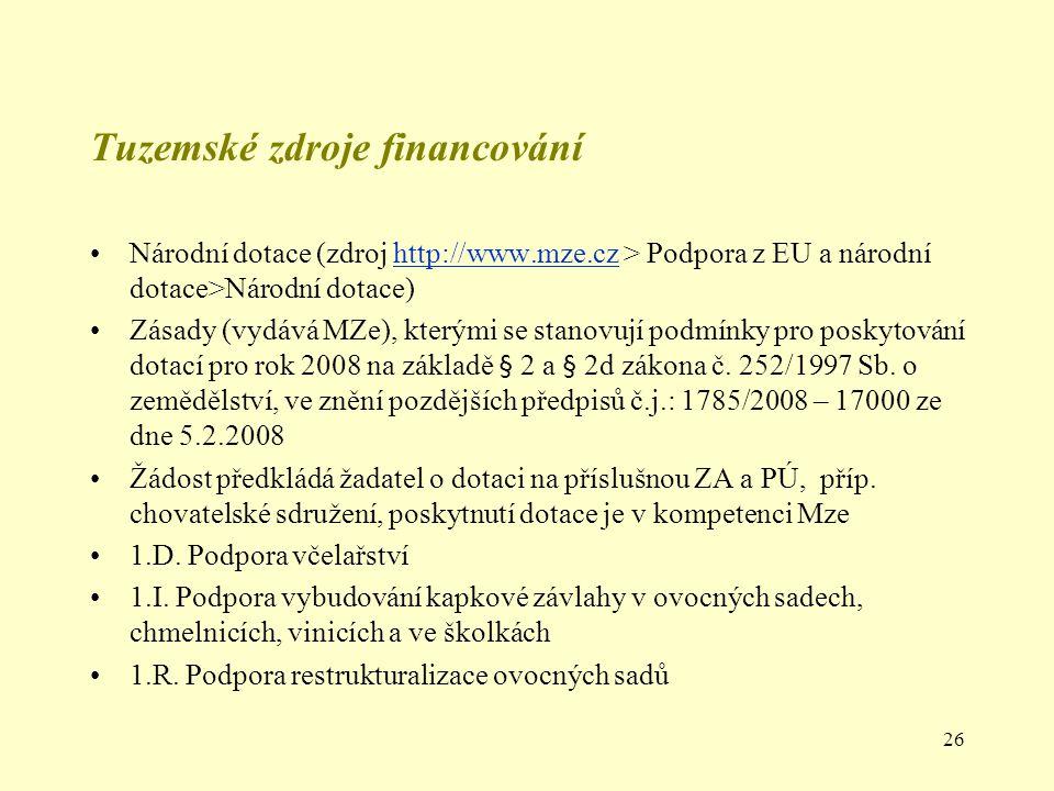 26 Tuzemské zdroje financování Národní dotace (zdroj http://www.mze.cz > Podpora z EU a národní dotace>Národní dotace)http://www.mze.cz Zásady (vydává