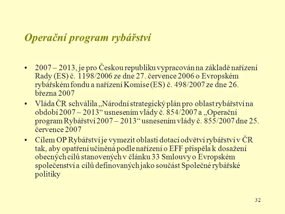 32 Operační program rybářství 2007 – 2013, je pro Českou republiku vypracován na základě nařízení Rady (ES) č. 1198/2006 ze dne 27. července 2006 o Ev