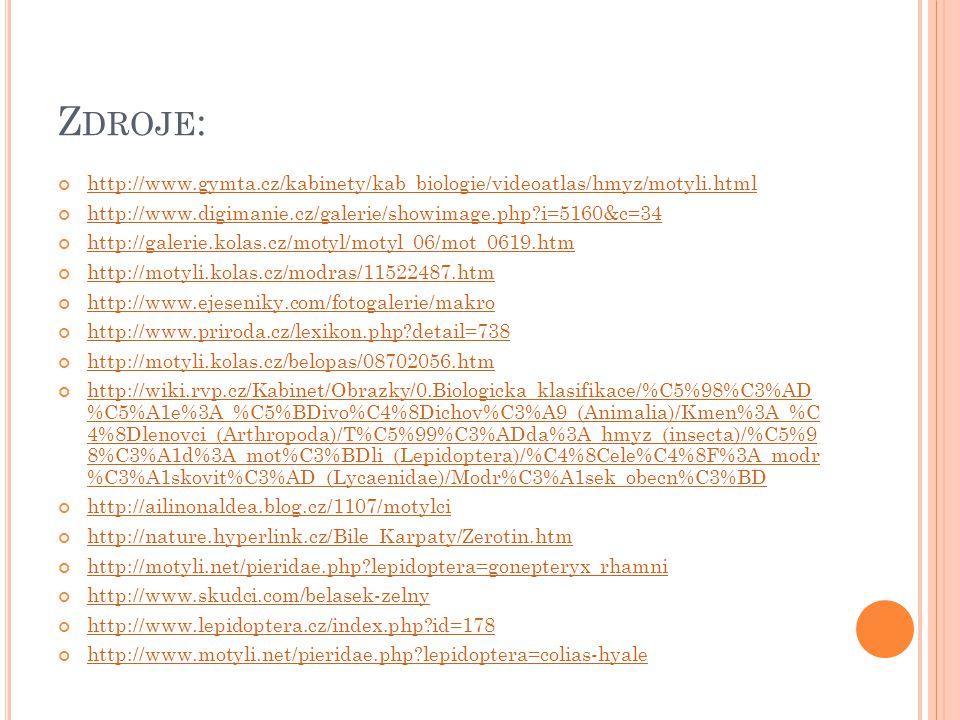 Z DROJE : http://www.gymta.cz/kabinety/kab_biologie/videoatlas/hmyz/motyli.html http://www.digimanie.cz/galerie/showimage.php?i=5160&c=34 http://galer