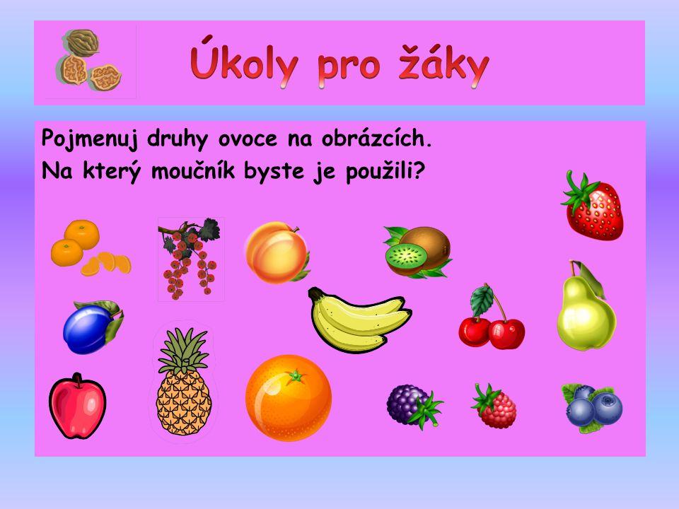 Pojmenuj druhy ovoce na obrázcích. Na který moučník byste je použili?