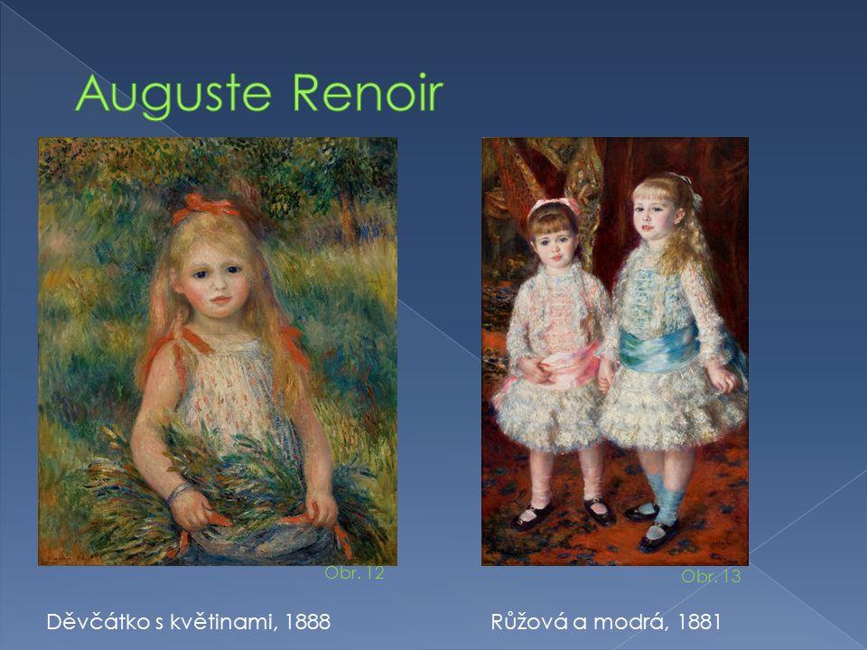 Děvčátko s květinami, 1888Růžová a modrá, 1881 Obr. 12 Obr. 13