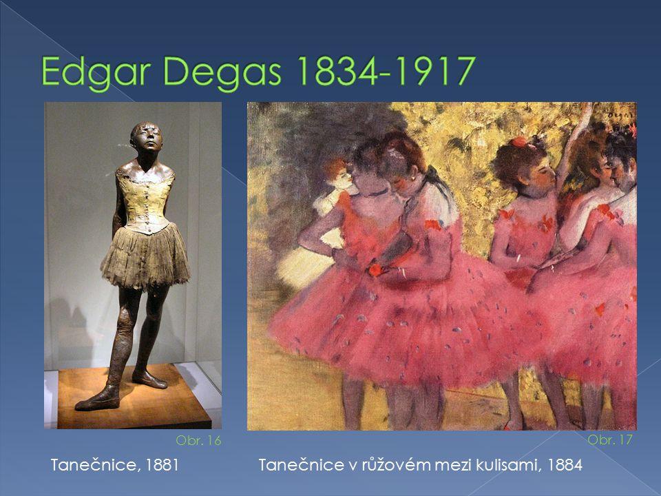 Tanečnice, 1881 Tanečnice v růžovém mezi kulisami, 1884 Obr. 16 Obr. 17