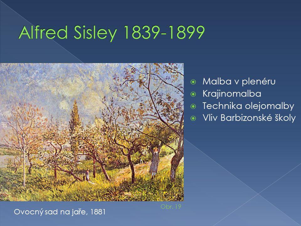  Malba v plenéru  Krajinomalba  Technika olejomalby  Vliv Barbizonské školy Ovocný sad na jaře, 1881 Obr. 19