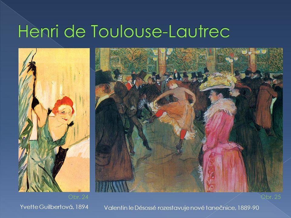 Yvette Guilbertová, 1894 Valentin le Désossé rozestavuje nové tanečnice, 1889-90 Obr. 24Obr. 25