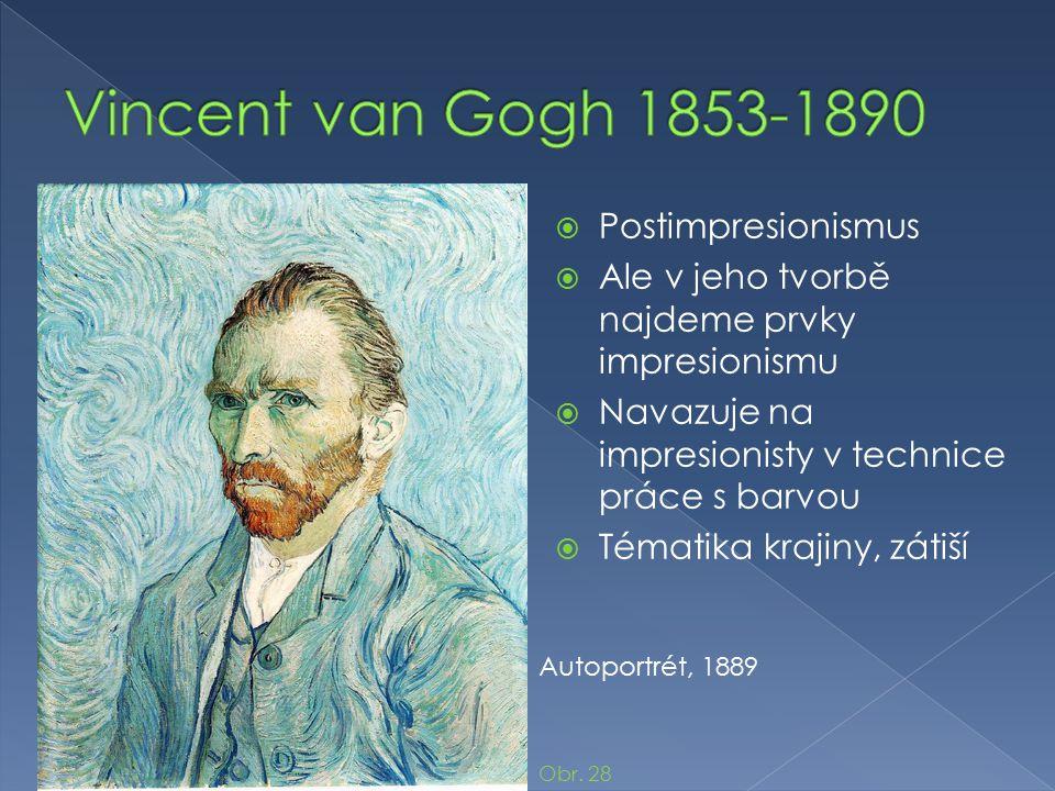  Postimpresionismus  Ale v jeho tvorbě najdeme prvky impresionismu  Navazuje na impresionisty v technice práce s barvou  Tématika krajiny, zátiší Autoportrét, 1889 Obr.