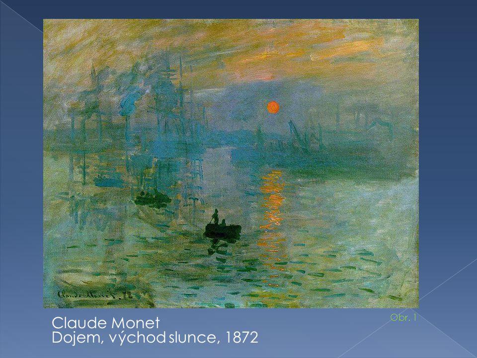Claude Monet Dojem, východ slunce, 1872 Obr. 1