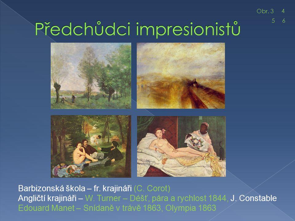 Barbizonská škola – fr. krajináři (C. Corot) Angličtí krajináři – W. Turner – Déšť, pára a rychlost 1844, J. Constable Edouard Manet – Snídaně v trávě