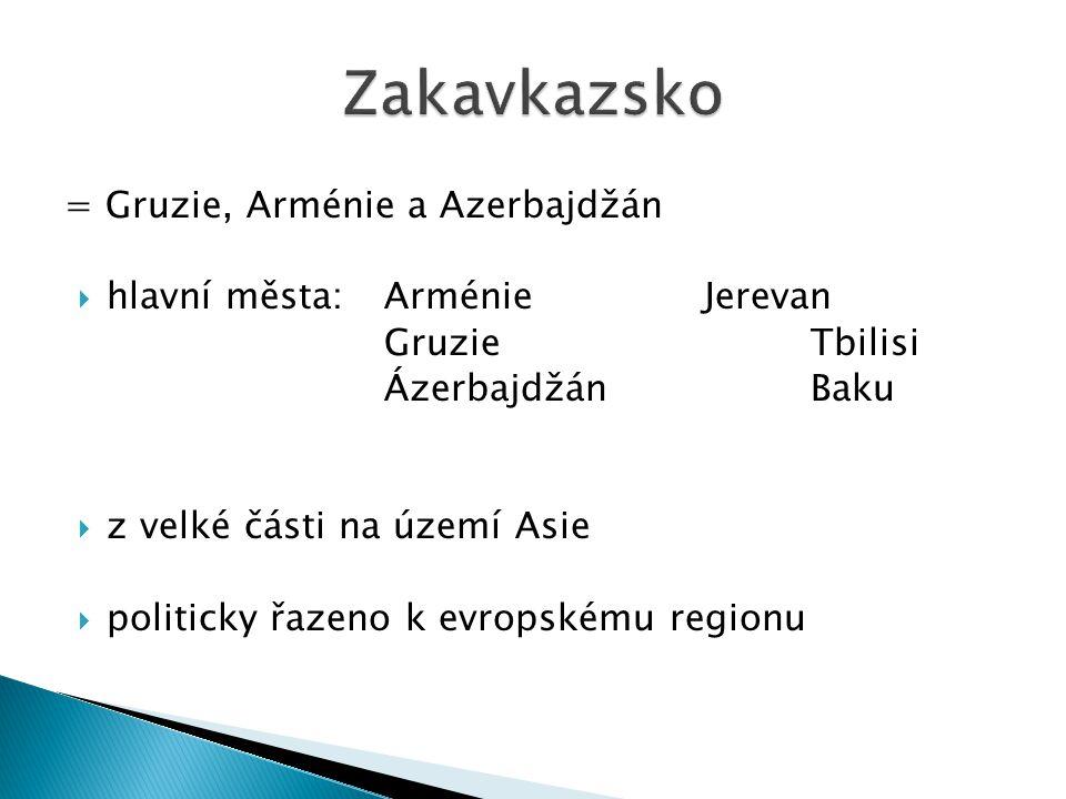 = Gruzie, Arménie a Azerbajdžán  hlavní města:ArménieJerevan GruzieTbilisi ÁzerbajdžánBaku  z velké části na území Asie  politicky řazeno k evropskému regionu