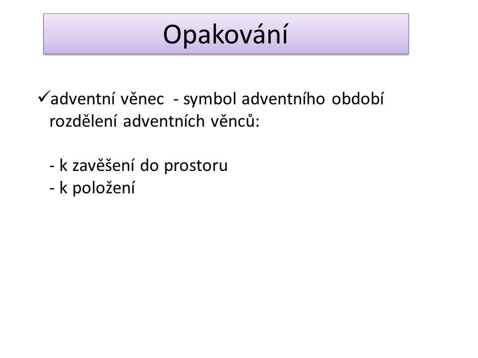 Opakování adventní věnec - symbol adventního období rozdělení adventních věnců: - k zavěšení do prostoru - k položení