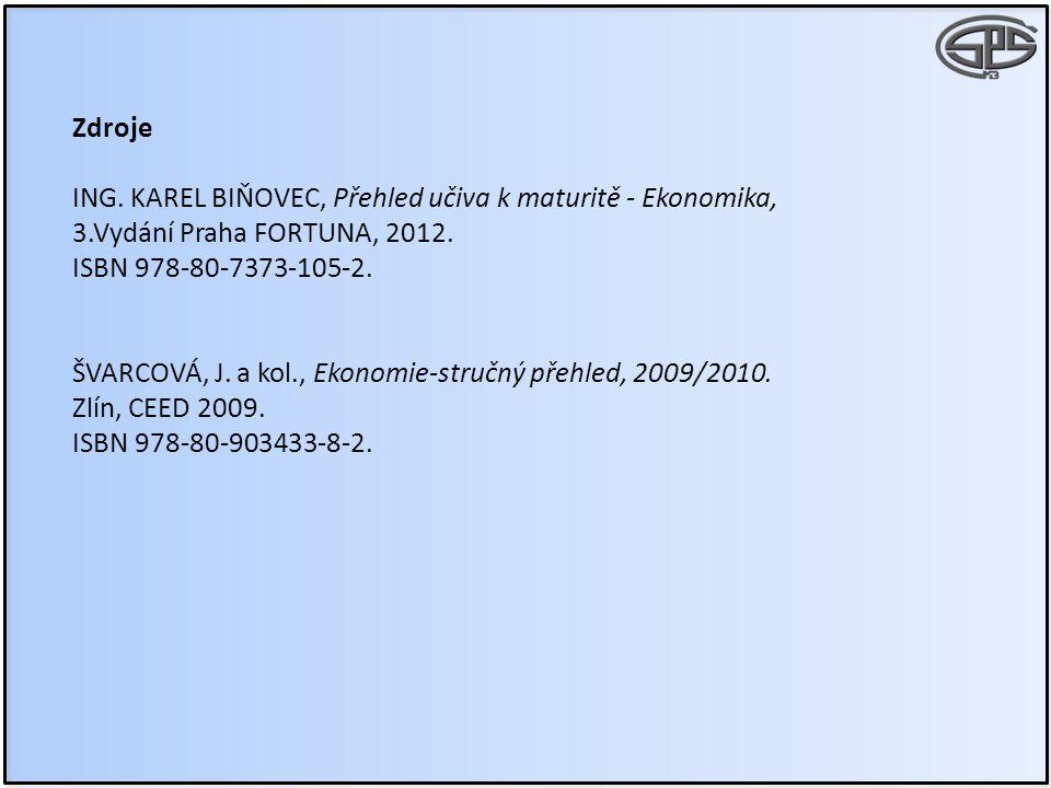 Zdroje ING. KAREL BIŇOVEC, Přehled učiva k maturitě - Ekonomika, 3.Vydání Praha FORTUNA, 2012. ISBN 978-80-7373-105-2. ŠVARCOVÁ, J. a kol., Ekonomie-s