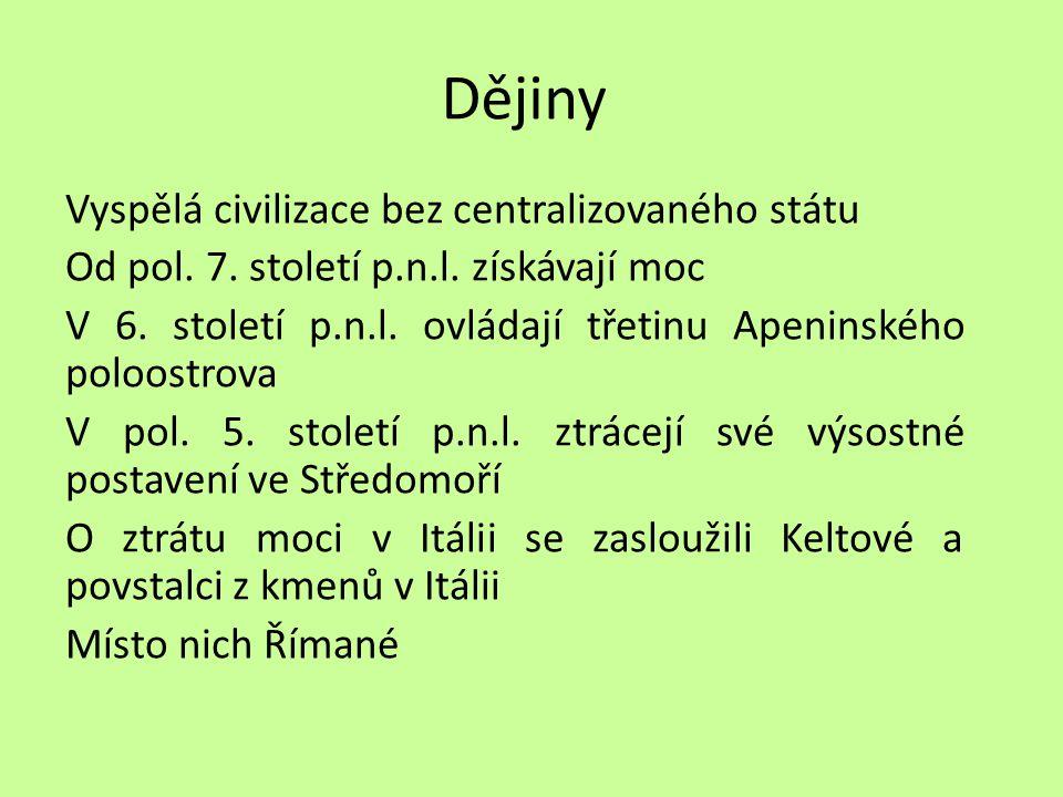 Dějiny Vyspělá civilizace bez centralizovaného státu Od pol. 7. století p.n.l. získávají moc V 6. století p.n.l. ovládají třetinu Apeninského poloostr