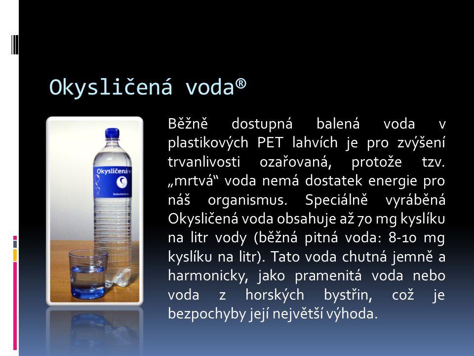 Okysličená voda® Běžně dostupná balená voda v plastikových PET lahvích je pro zvýšení trvanlivosti ozařovaná, protože tzv.