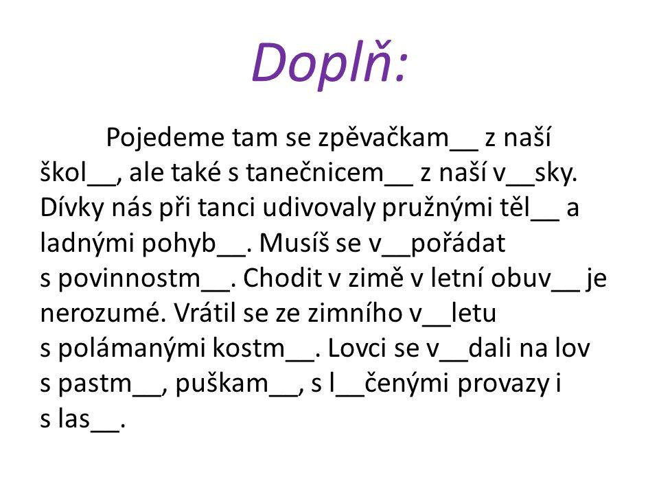 Doplň: Pojedeme tam se zpěvačkam__ z naší škol__, ale také s tanečnicem__ z naší v__sky.